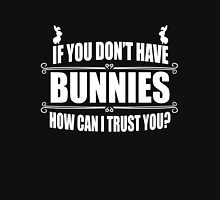 If you don't have bunnies how can I trust you? Unisex T-Shirt