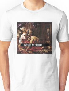 I'VE SAID NO TEQUILA !  Unisex T-Shirt