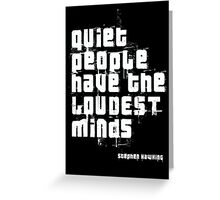 Quiet people have the LOUDEST minds-Stephen Hawking Greeting Card