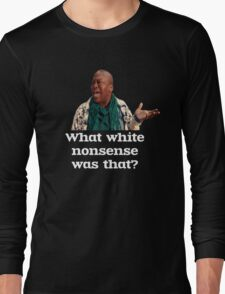 What white nonsense was that? Long Sleeve T-Shirt