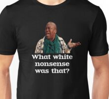 What white nonsense was that? Unisex T-Shirt