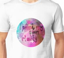 I paint my own reality Unisex T-Shirt