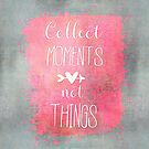 Collect Moments by artsandsoul