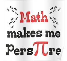Math makes me Pers-PI-re © - Funny Math Pi Saying Poster