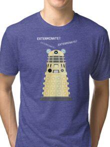 Dalek - exterminate ! exterminate ! exterminate !! Tri-blend T-Shirt