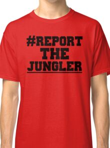 Report the jungler (League of Legends) Classic T-Shirt