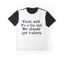 We should get t-shirts. Graphic T-Shirt