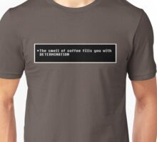 Undertale - The Smell of Coffee Fills You With DETERMINATION Unisex T-Shirt
