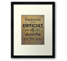 Prediction is very difficult quote Framed Print