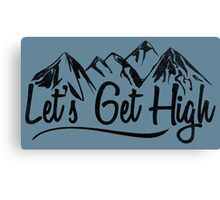 Let's Get High. Canvas Print