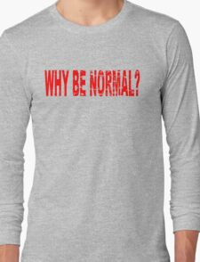 WHY BE NORMAL Long Sleeve T-Shirt