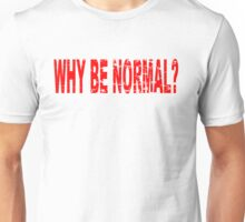 WHY BE NORMAL Unisex T-Shirt