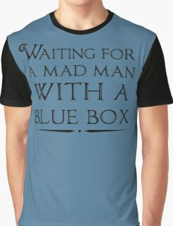 Waiting For A Mad Man With A Blue Box Graphic T-Shirt
