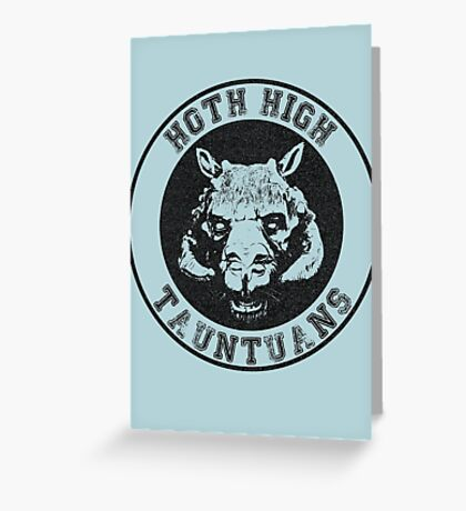 HOTH HIGH TAUNTAUNS Greeting Card
