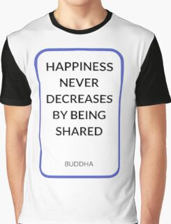 HAPPINESS NEVER DECREASES BY BEING SHARED Graphic T-Shirt