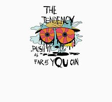 The tendency is to push it as far as you can graphic tee Unisex T-Shirt