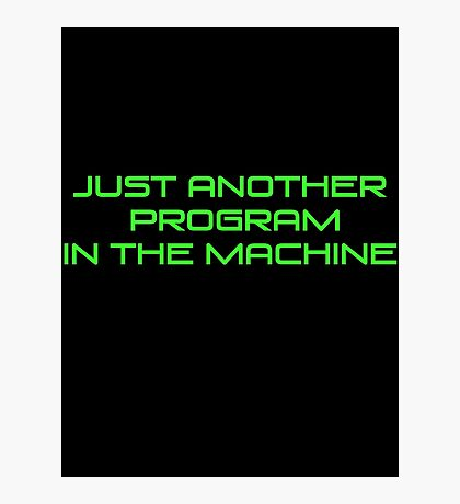 Just Another Program in the Machine Photographic Print