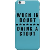 When in Doubt, Drink a Stout iPhone Case/Skin
