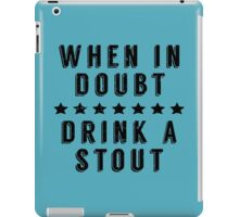 When in Doubt, Drink a Stout iPad Case/Skin