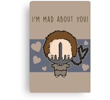 I'm Mad About You (Max) Canvas Print
