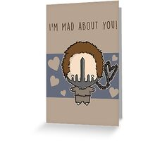 I'm Mad About You (Max) Greeting Card