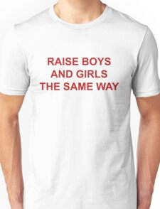 RAISE BOYS AND GIRLS THE SAME WAY 2 Unisex T-Shirt