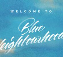 welcome to blue neighborhood  Sticker