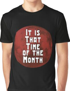 It is that Time of the Month Graphic T-Shirt