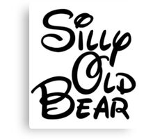 silly old bear 3 Canvas Print