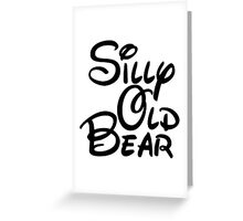 silly old bear 3 Greeting Card
