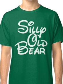 silly old bear 4 Classic T-Shirt