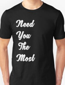 Need You The Most -  Justin Bieber Unisex T-Shirt