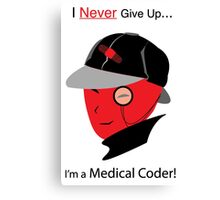 """I Never Give Up, I'm a Medical Coder!"" – In red  Canvas Print"