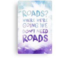 Roads? Where We're Going We Don't Need Roads - Watercolor Canvas Print