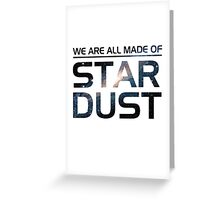 we are all made of stardust Greeting Card