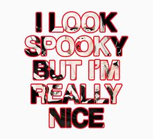 I Look Spooky But I'm Really Nice Unisex T-Shirt