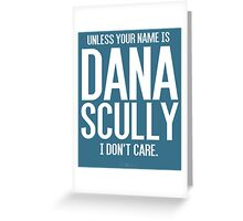 Unless Your Name is Dana Scully Greeting Card