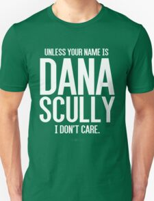 Unless Your Name is Dana Scully Unisex T-Shirt