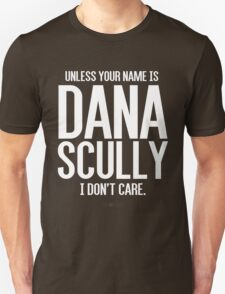 Unless Your Name is Dana Scully T-Shirt