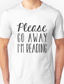 Please Go Away I'm Reading Unisex T-Shirt
