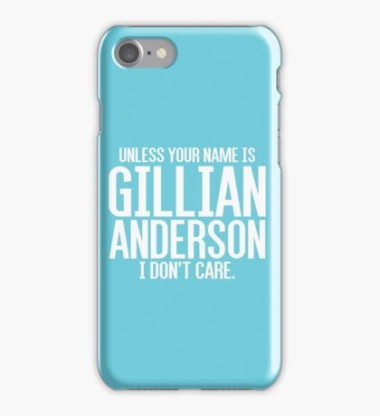 Unless Your Name is Gillian Anderson iPhone Case/Skin