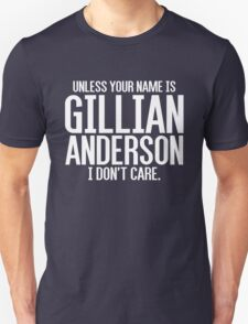 Unless Your Name is Gillian Anderson Unisex T-Shirt
