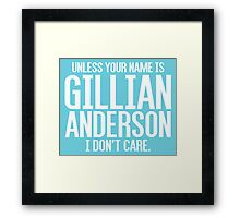 Unless Your Name is Gillian Anderson Framed Print