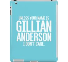 Unless Your Name is Gillian Anderson iPad Case/Skin