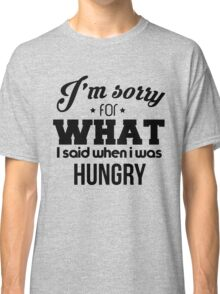 I'm sorry! I was hungry - version 1 - black Classic T-Shirt