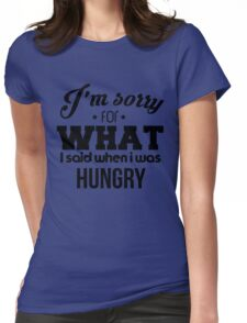 I'm sorry! I was hungry - version 1 - black Womens Fitted T-Shirt