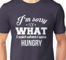 I'm sorry! I was hungry - version 4 - white Unisex T-Shirt