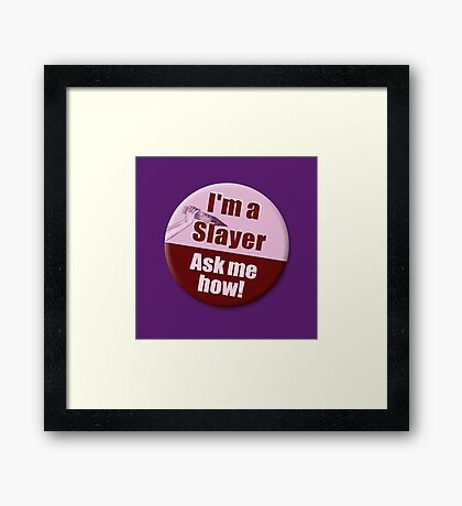 """""""I'm a Slayer, Ask Me How"""" pin - Buffy the Vampire Slayer Framed Print"""