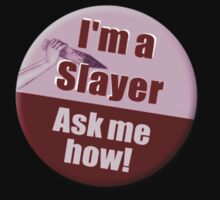 """I'm a Slayer, Ask Me How"" pin - Buffy the Vampire Slayer One Piece - Short Sleeve"