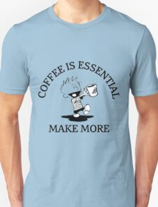 Coffe Is Essential Make More Unisex T-Shirt
